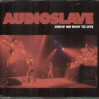 Show Me How to Live - Audioslave 200x200