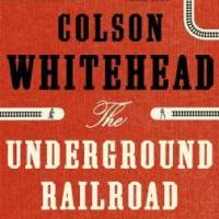 The Underground Railroad, by Colson Whitehead 200x200